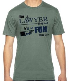 Be A Lawyer They Said Funny Graphic American Apparel Fine Jersey T-Shirt RC14389
