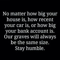 ...Our graves will be the same size..