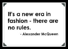 It's a new era in fashion, there are no rules- Alexander McQueen Words Quotes, Wise Words, Me Quotes, Sayings, Random Quotes, Alexander Mcqueen, Mcqueen 3, Icona Pop, Foto Fashion