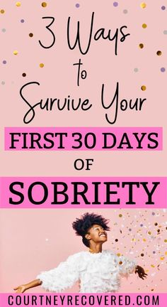 3 Ways To Survive Your First 30 Days of Sobriety