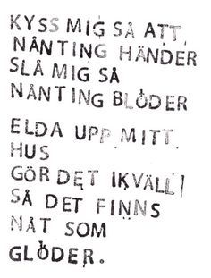 så någonting glöder Fonts Quotes, Text Quotes, Typography Quotes, Qoutes, Love Words, Beautiful Words, Swedish Quotes, Cool Lyrics, Some Quotes