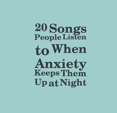 20 Songs People Listen to When Anxiety Keeps Them Up at Night | The Mighty: