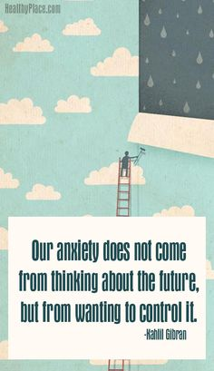 Quote on anxiety: Our anxiety does not come from thinking about the future, but from wanting to control it.
