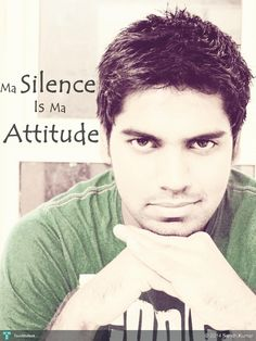 Silence is my attitude #Creative #Art #PerformingArts @touchtalent.com