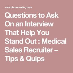 questions to ask on an interview that help you stand out medical sales recruiter