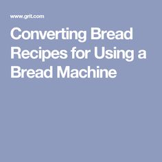 Converting Bread Recipes for Using a Bread Machine