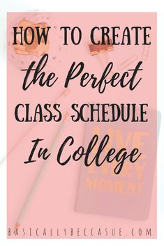 learn how to create the perfect class schedule in college that will set you up for a successful semester.