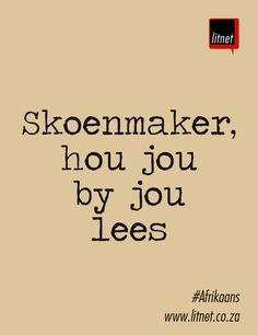 Skoenmaker, hou jou by jou lees. Afrikaans Language, Afrikaanse Quotes, Life Hacks For School, My Journal, Idioms, Poems, Lyrics, Funny Quotes, Teaching