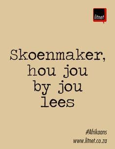 Skoenmaker, hou jou by jou lees. Afrikaanse Idiome & Uitdrukkings
