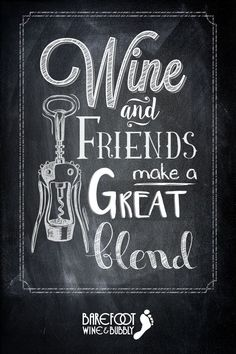 Wine and friends make a great blend. (Barefoot Wine & Bubbly Quotes)