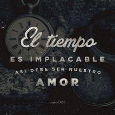 El #tiempo es implacable. Así debe ser nuestro #amor. #Reflexión #Frases #ExploraDios #Dios