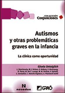 Autismos y otras problemáticas graves en la infancia : la clínica como oportunidad / Gisela Untoiglich, Liora Stavchansky, María José Fattore ... [et al.]