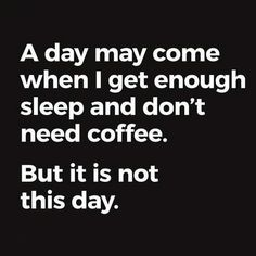A day may come when I don't need coffee not today Coffee Talk, Coffee Is Life, I Love Coffee, My Coffee, Coffee Drinks, Coffee Cups, Coffee Shop, Coffee Lovers, Coffee Zone