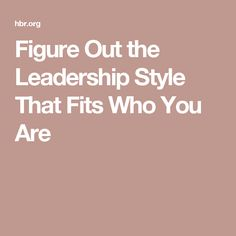 Figure Out the Leadership Style That Fits Who You Are