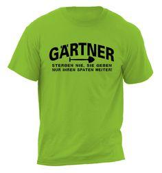 T-Shirts mit Spruch - T-shirt Gärtner sterben nie... - ein Designerstück von siljo bei DaWanda