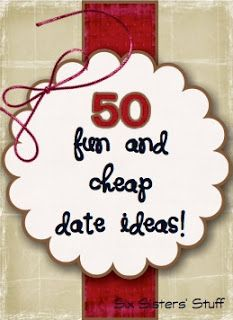 50 Fun and Cheap Date Ideas (to do with your spouse, boyfriend, or even for a first date!) from sixsistersstuff.com