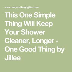 This One Simple Thing Will Keep Your Shower Cleaner, Longer - One Good Thing by Jillee