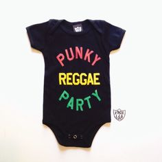 Punky Reggae Party Onesie...Oddly enough one of Faye's favorite songs....so therefore she needs this