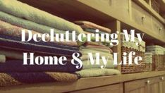 Decluttering My Home & My Life. I have decided to have a bit of an overhaul at home and in my life. Here is what I have done.