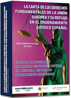La Carta de los Derechos Fundamentales de la Unión Europea y su reflejo en el ordenamiento jurídico españ̜ol : Europar Batasunaren oinarrizko eskubideen gutuna eta bere islada espainiar ordenamendu juridikoan.      Aranzadi Thomson Reuters, 2014