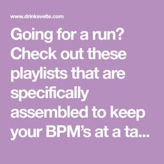 Going for a run? Check out these playlists that are specifically assembled to keep your BPM's at a targeted level!