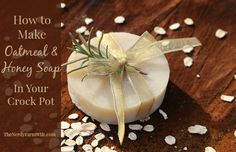 How to Make Oatmeal & Honey Soap In Your Crock Pot or Slow Cooker