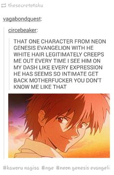 THIS IS MY NEW FAVORITE THING ON TUMBLR IT'S SO ACCURATE AND THE REASON IT'S ACCURATE IS BECAUSE KAWORU NAGISA IS WHITE HAIRED ANIME JESUS