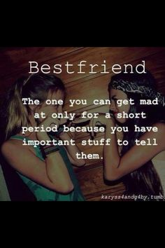 Best Friend so true Megan Kesti !! but we don't ever even get mad at eachother! :) I love you bestie