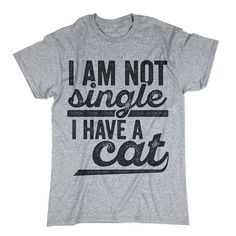 Cat Lover t shirt. Meow Shirt. I Am Not Single I Have A Cat