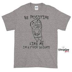Be Positive T-shirt Delightful Shirt Funny Tshirt Sarcastic Shirt Statement  Shirt Quote T-shirt Funn c61fc4822