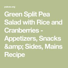 Green Split Pea Salad with Rice and Cranberries - Appetizers, Snacks & Sides, Mains Recipe