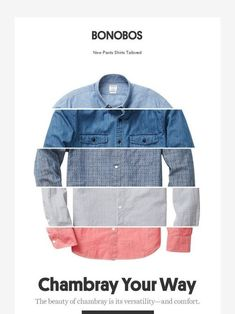 That's chambray. Bonobos - Email Marketing - Start your email marketing Now. That's chambray. Clothing Photography, Fashion Photography, Foto Still, Email Marketing Design, Business Marketing, Marketing Software, Marketing Ideas, Email Newsletter Design, Email Design Inspiration