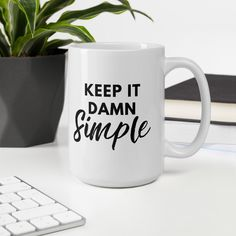 Keep it Damn Simple Mug, Quote mug, Cute Mug, Work Mug, Motivational Mug, Inspirational Mug Cute Mugs, Funny Mugs, Business Management, Time Management, Team Activities, Career Inspiration, Mental Health Quotes, You Are Enough, Employee Engagement