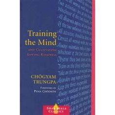 Training the Mind and Cultivating Loving Kindness By Chögyam Trungpa; Forward by Pema Chödrön Cody Wyoming, Cheyenne Wyoming, Jackson Wyoming, Buffalo Wyoming, Wyoming Vacation, Meditation Books, Slogan, Things To Do, Mindfulness