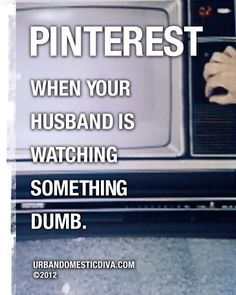 Pinterest is what I'm doing right now while my hubby is watching something dumb.  What a coincidence!