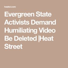 Evergreen State Activists Demand Humiliating Video Be Deleted |Heat Street