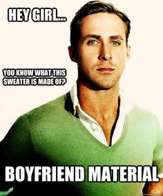 My cousin made reference to this, and thought it was so damn funny. You know what this sweater is made of?  (These Ryan Gosling things make me laugh.  Just the whole fact that it turned into a giant meme is amusing to me.  And the people who write some of them are just so spot ON on the target audience for the humor.  Hey Girl, FTW!) Ryan Gosling, Sweaters, Pick Up Line, Ryangosling, Funny, Hey Girls, Design Bags, Electronics Cigarettes, Boyfriends Materials