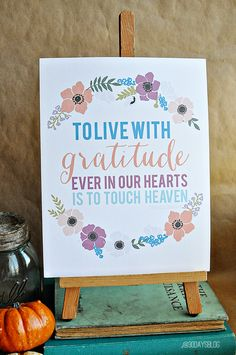 To Live with Gratitude Ever In Our Hearts is to Touch Heaven....free printable