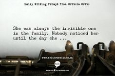 Prompt -- She was always the invisible one in the family. Nobody noticed her until the day she...