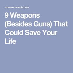 9 Weapons (Besides Guns) That Could Save Your Life