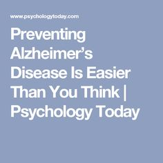 Preventing Alzheimer's Disease Is Easier Than You Think | Psychology Today
