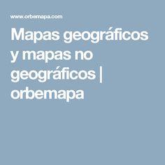 Mapas geográficos y mapas no geográficos   orbemapa