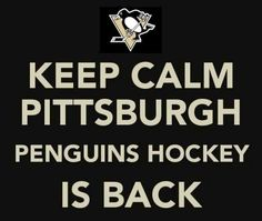 KEEP CALM PITTSBURGH PENGUINS HOCKEY IS BACK