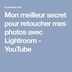 Mon meilleur secret pour retoucher mes photos avec Lightroom - YouTube