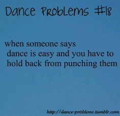 """Dance probs, this one happens to me all the time! It's like """" do you have a death wish?"""""""