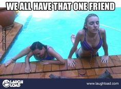 We all have that one friend... I was that friend