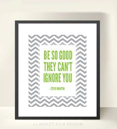 Green and Gray Printable Chevron Quote - Be So Good They Can't Ignore You