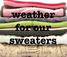 Quote Quotes Quoted Quotation Quotations weather for our sweaters fall winter seasons clothes Winter Season Clothes, Weather Quotes, Winter Is Here, Fall Winter, Its Cold Outside, Christmas Music, Fall Sweaters, My Tumblr, Scary Movies