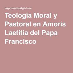 Teología Moral y Pastoral en Amoris Laetitia del Papa Francisco