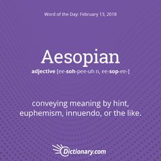 """Dictionary.com's Word of the Day - Aesopian - conveying meaning by hint, euphemism, innuendo, or the like: In the candidate's Aesopian language, """"soft on Communism"""" was to be interpreted as """"Communist sympathizer."""""""